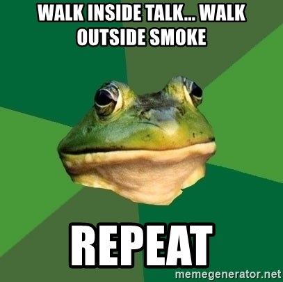Foul Bachelor Frog - walk inside talk... walk outside smoke repeat