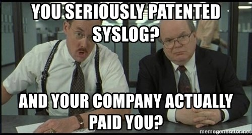 Office space - You seriously patented syslog? And your company actually paid you?