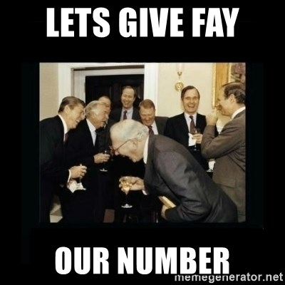 Rich Men Laughing - LETS GIVE FAY  OUR NUMBER