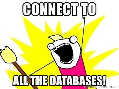 X ALL THE THINGS - connect to all the databases!