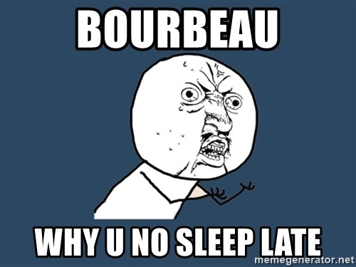Y U No - Bourbeau WHY u no sleep late
