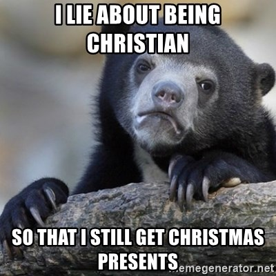 Confession Bear - I Lie about being Christian so that i still get christmas presents