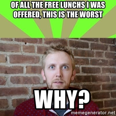 wikiryan - of all the free lunchs i was offered, this is the worst   why?