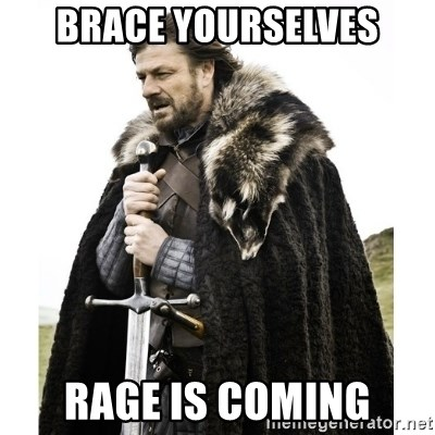 Imminent Ned  - Brace yourselves Rage is coming
