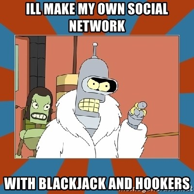 Blackjack and hookers bender - Ill MAKE MY OWN SOCIAL NETWORK with blackjack and hookers