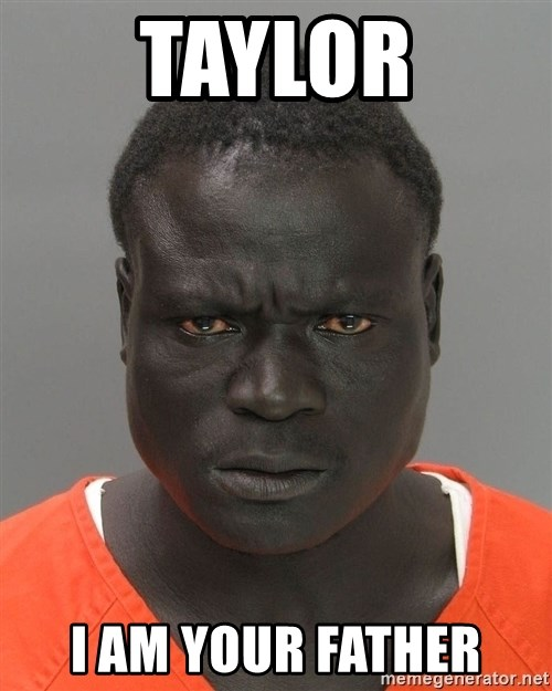 Jailnigger - Taylor I am your father