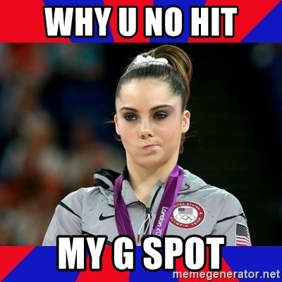 Mckayla Maroney Does Not Approve - WHY U NO HIT  MY G SPOT