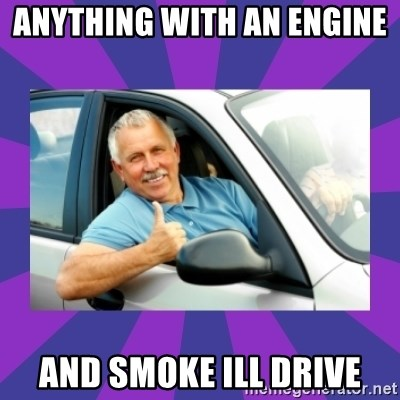 Perfect Driver - ANYTHING WITH AN ENGINE  AND SMOKE ILL DRIVE