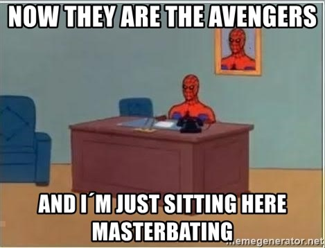 spiderman masterbating - now they are the avengers and i´m just sitting here masterbating