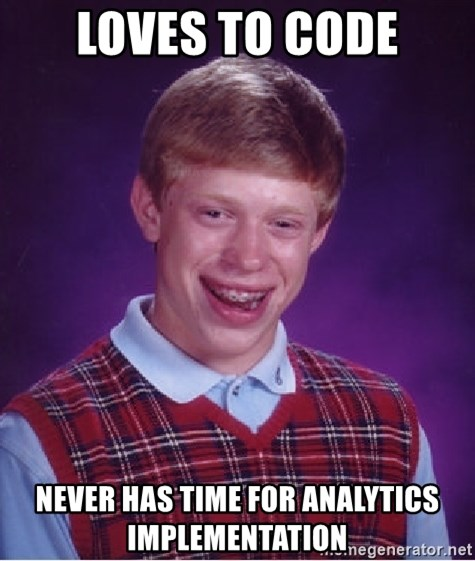 Bad Luck Brian - Loves to Code never has time for analytics implementation