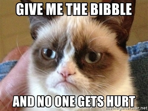 Angry Cat Meme - Give me the bibble And no one gets hurt