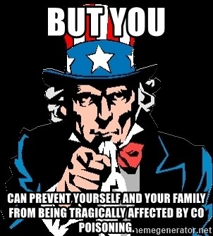 I Want You - but you  can prevent yourself and your family from being tragically affected by CO poisoning.