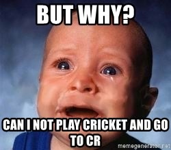 Very Sad Kid - but why? can i not play cricket and go to cr