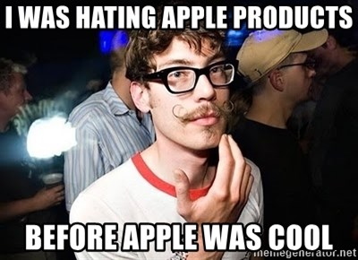 Super Smart Hipster - I was hating Apple products before apple was cool