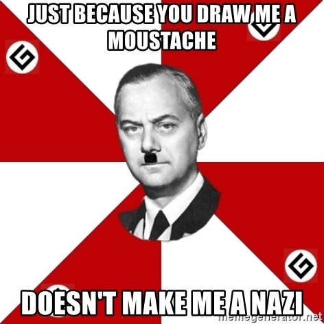 TheGrammarNazi - JUST BECAUSE YOU DRAW ME A MOUSTACHE DOESN'T MAKE ME A NAZI