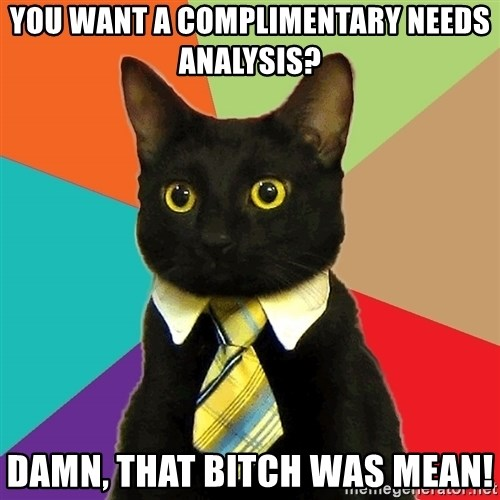 Business Cat - You want a complimentary needs analysis? Damn, that bitch was mean!