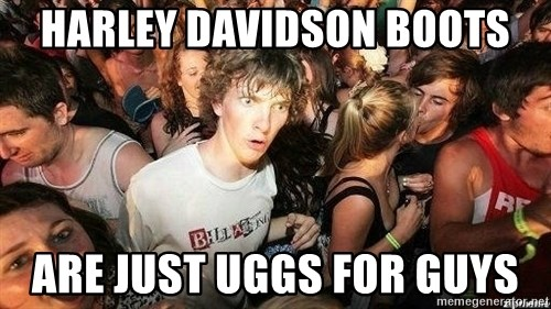 -Sudden Clarity Clarence - Harley Davidson Boots Are just Uggs for guys