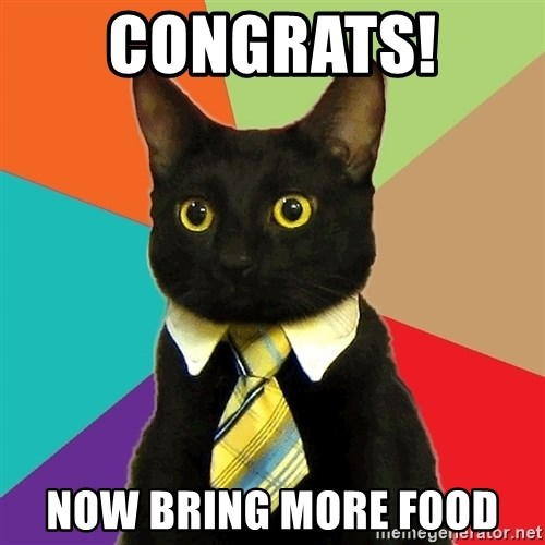 Business Cat - Congrats!  Now bring more food