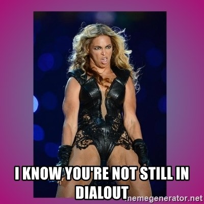 Ugly Beyonce -  I KNOW YOU'RE NOT STILL IN DIALOUT