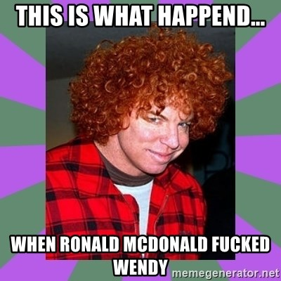 Carrot Top - this is what happend... when ronald mcdonald fucked wendy
