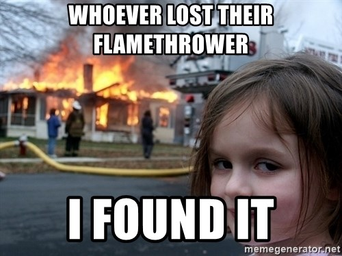 Disaster Girl - whoever lost their flamethrower i found it