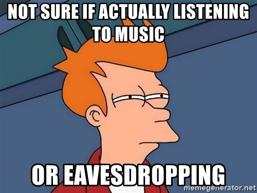 Futurama Fry - Not sure if actually listening to music or eavesdropping