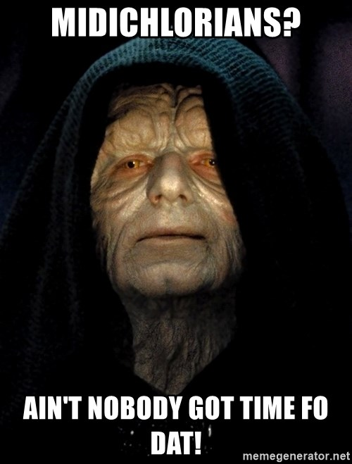 Star Wars Emperor - Midichlorians? Ain't nobody got time fo dat!