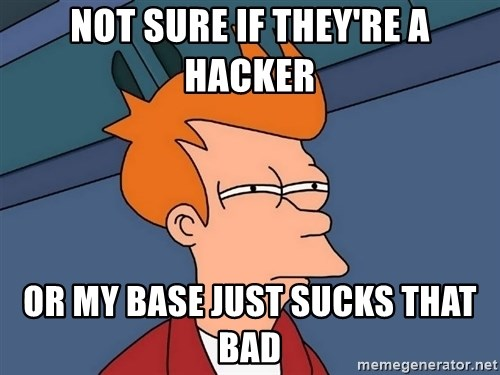 Futurama Fry - not sure if they're a hacker or my base just sucks that bad
