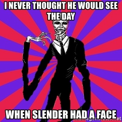 slender man - I NEVER THOUGHT HE WOULD SEE THE DAY  WHEN SLENDER HAD A FACE