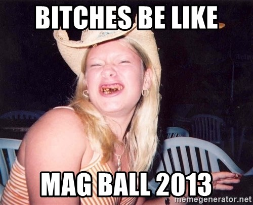 Reagan Fangirl - Bitches be like Mag ball 2013