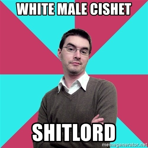 Privilege Denying Dude - White male cishet Shitlord