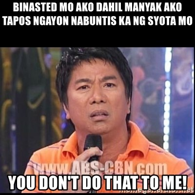 Willie Revillame U dont do that to me Prince22 - binasted mo ako dahil manyak ako tapos ngayon nabuntis ka ng syota mo you don't do that to me!