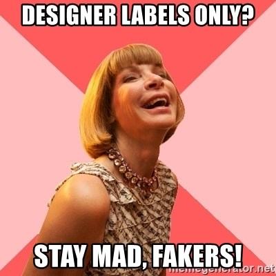 Amused Anna Wintour - designer labels only? stay mad, fakers!