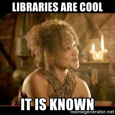 It is known lady - libraries are cool it is known