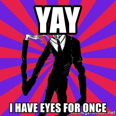 slender man - YAY I HAVE EYES FOR ONCE