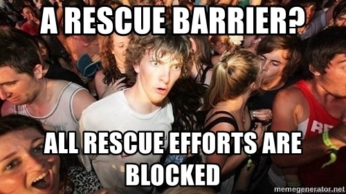 Sudden Realization Ralph - A rescue barrier? all rescue efforts are blocked