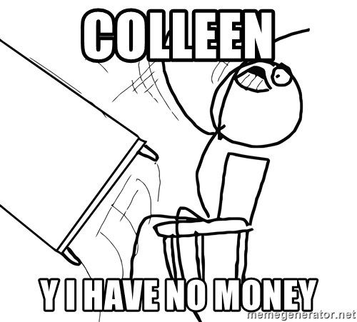 Desk Flip Rage Guy - COLLEEN Y I HAVE NO MONEY