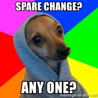 Good Guy Greg's dog - SPARE CHANGE? ANY ONE?