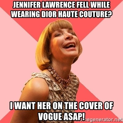 Amused Anna Wintour - jennifer lawrence fell while wearing dior haute couture? i want her on the cover of vogue asap!