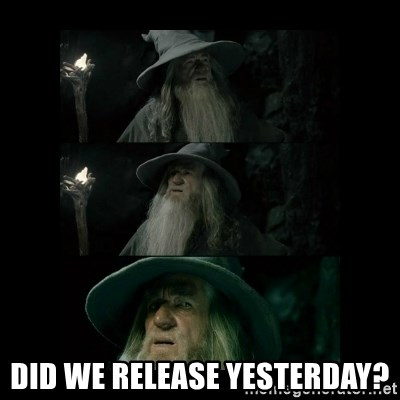 Confused Gandalf -  Did we release yesterday?