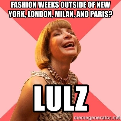 Amused Anna Wintour - fashion weeks outside of new york, london, milan, and paris? Lulz