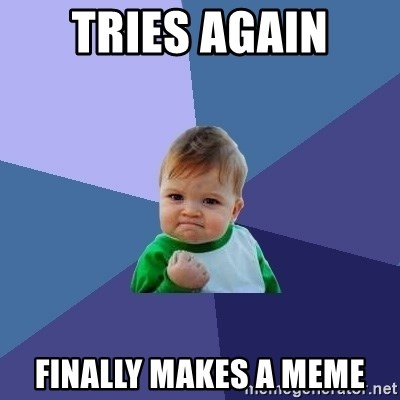 Success Kid - Tries again finally makes a meme
