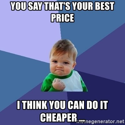 Success Kid - You say that's your best price I think you can do it cheaper ...