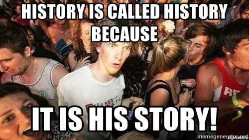 -Sudden Clarity Clarence - History is called history because it is his story!