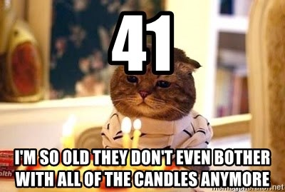 Birthday Cat - 41 I'm so old they don't even bother with all of the candles anymore