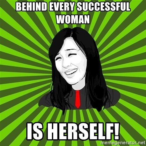 green fan - BEHIND EVERY SUCCESSFUL WOMAN IS HERSELF!
