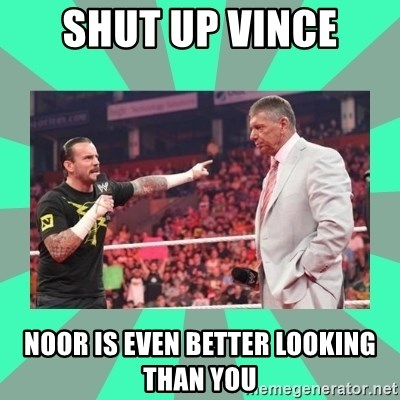 CM Punk Apologize! - SHUT UP VINCE NOOR IS EVEN BETTER LOOKING THAN YOU