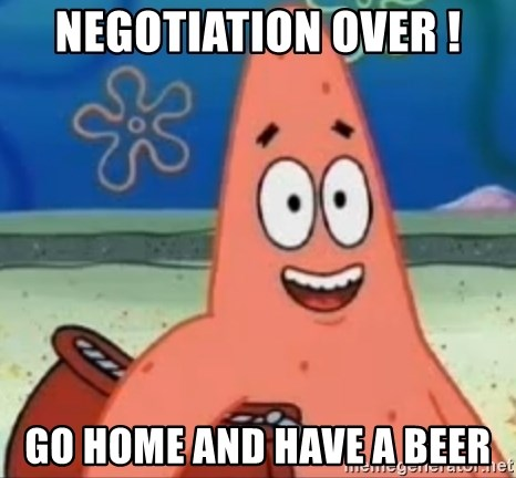Happily Oblivious Patrick - Negotiation over ! Go home and have a beer