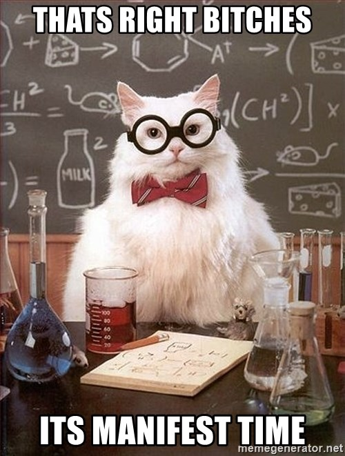 Science Cat - Thats right bitches its manifest time