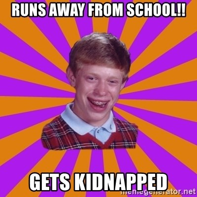 Unlucky Brian Strikes Again - runs away from school!! gets kidnapped